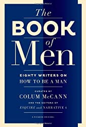 The Book of Men: Eighty of the World's Best Writers on How to Be a Man