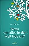 Wozu um alles in der Welt lebe ich? - Rick Warren