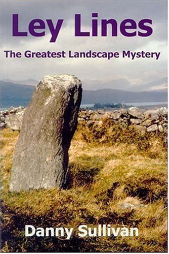 Ley Lines: The Greatest Landscape Mystery by Danny Sullivan (2005-03-10)