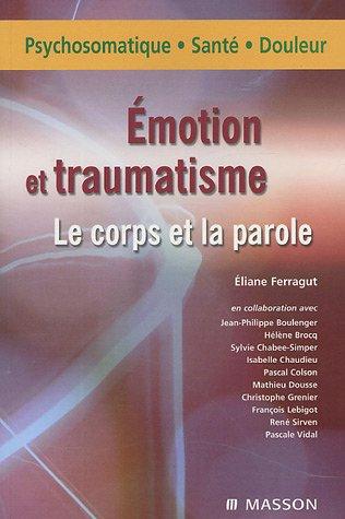 Emotions et tranmatisme. Le corps et la parole: POD par Éliane Ferragut