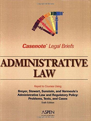 administrative-law-keyed-to-breyer-stewart-sunstein-vermeules-casenote-legal-briefs-by-aspen-publish