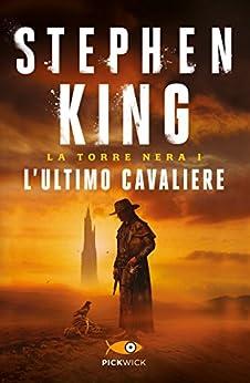 L'ultimo cavaliere - La Torre Nera I: Edizione riveduta e ampliata con nuova introduzione e prefazione dell'autore di [King, Stephen]