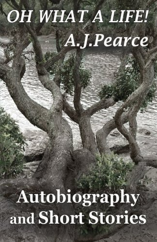 Oh What a Life: Autobiography and Short Stories by A. J. Pearce (2014-09-23)
