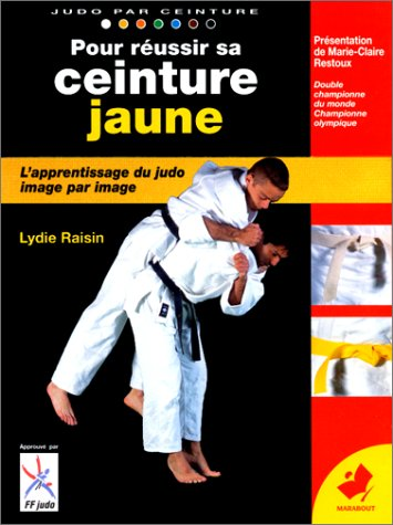 POUR REUSSIR SA CEINTURE JAUNE. De la ceinture blanche à la ceinture jaune, Programme 6ème kyu par Lydie Raisin