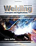 Welding: Principles and Applications by Larry Jeffus (2016-01-01)