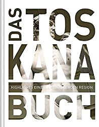 Das Toskana Buch: Highlights einer faszinierenden Region