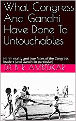 What Congress And Gandhi Have Done To Untouchables: Harsh reality and true faces of the Congress leaders (and Gandhi in particular)