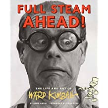 Full Steam Ahead!: The Life and Art of Ward Kimball
