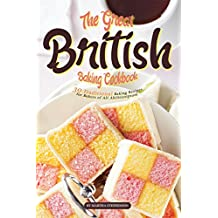 The Great British Baking Cookbook: 30 Traditional Baking Recipes for Bakers of All Abilities (English Edition)