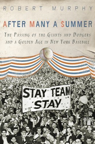 After Many a Summer: The Passing of the Giants and Dodgers and a Golden Age in New York Baseball by Robert E Murphy (1-May-2009) Hardcover