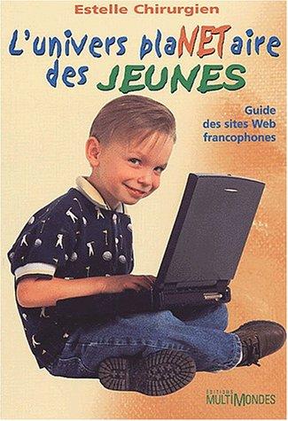 L'univers plaNETaire des jeunes. Guide des sites Web francophones