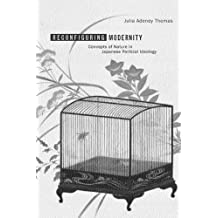Reconfiguring Modernity: Concepts of Nature in Japanese Political Ideology (Twentieth Century Japan: The Emergence of a World Power)