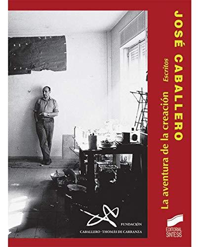 José Caballero. La aventura de la creación. Escritos