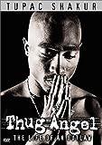 Tupac Shakur : Thug Angel, the Life of an Outlaw
