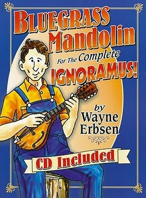 [(Bluegrass Mandolin for the Complete Ignoramus!)] [Author: Wayne Erbsen] published on (October, 2008)