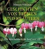 Geschichten von Blumen und Kräutern: Ein Märchenbuch für Jung und Alt -
