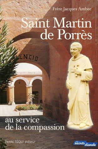 Saint Martin de Porrès : Au service de la compassion, les Frères coopérateurs dominicains : Simon de Ballachi, Jacques d'Ulm et Jean Macias (Porres Martin Saint De)