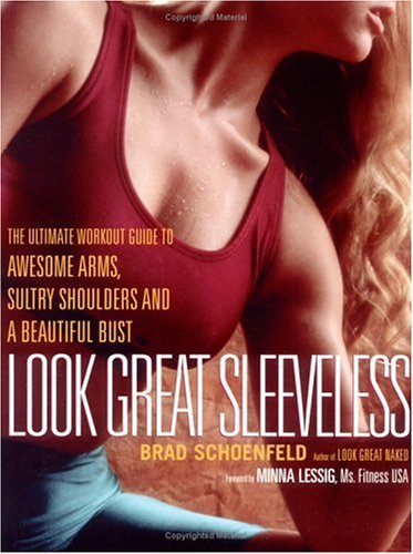 Look Great Sleeveless: The Ultimate Workout Guide to Awesome Arms, Sultry Shoulders and a Beautiful Bust por SCHOENFELD