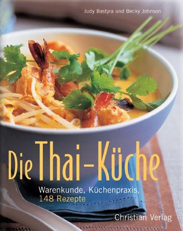 Die Thai-Küche: Warenkunde, Küchenpraxis, 148 Rezepte