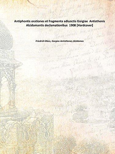 Antiphontis orationes et fragmenta adiunctis Gorgiae Antisthenis Alcidamantis declamationibus 1908 [Hardcover]