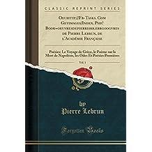 Oeuhttp: //Fb-Tasks. Com Getimages/Index. PHP? Book=oeuvresdepierre00lebrgoogvres de Pierre Lebrun, de L'Academie Francaise, Vol. 1: Poesies: Le ... Odes Et Poesies Premieres (Classic Reprint)
