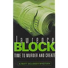 TIME TO MURDER AND CREATE: A MATT SCUDDER MYSTERY.