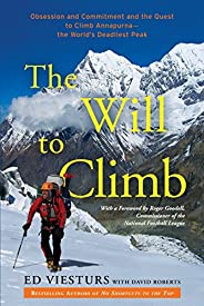 The Will to Climb: Obsession and Commitment and the Quest to Climb Annapurna--the World's Deadliest