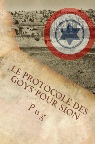 Le Protocole des Goys pour Sion: L'infâme complot secret des non-juifs pour défendre Israël à son insu! par Pug