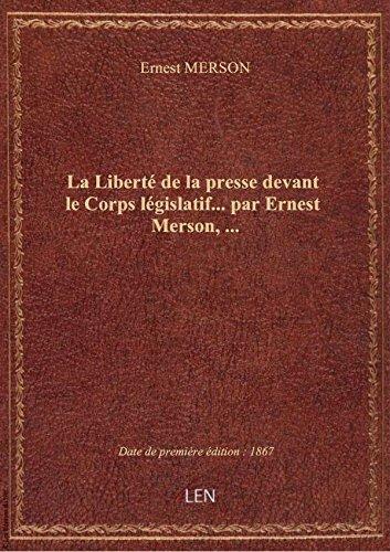 La Liberté de la presse devant le Corps législatif... par Ernest Merson,...