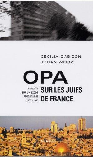 OPA sur les Juifs de France : Enquête sur un Exode progrmmé (2000-2005)