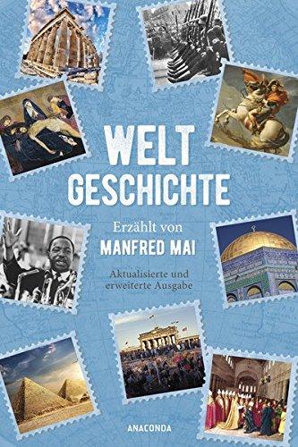 Weltgeschichte - Erzählt von Manfred Mai (Aktualisierte und erweiterte Ausgabe)