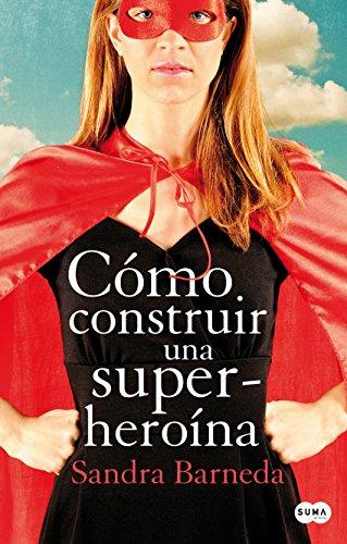 Cómo construir una superheroína por Sandra Barneda