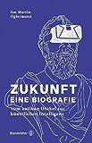 Zukunft - Eine Biografie: Vom antiken Orakel bis zur künstlichen Intelligenz