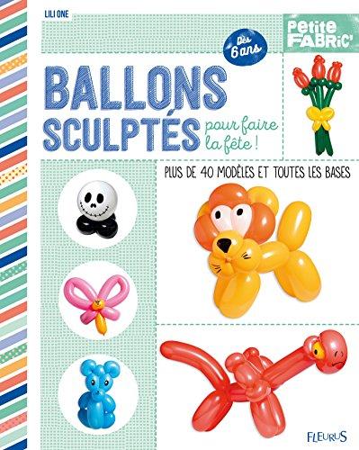 Ballons sculptés pour faire la fête ! (Idées-jeux)