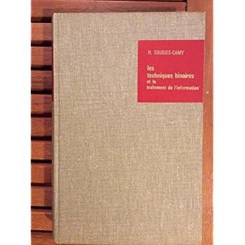 Les Techniques binaires et le traitement de l'information : Par H. Soubies-Camy,... 2e édition
