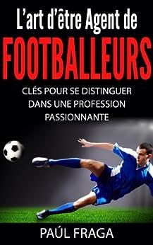 L'art d'être Agent de Footballeurs: Clés pour se distinguer dans une profession passionnante par [Fraga, Paúl]