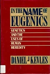 In the Name of Eugenics: Genetics and the Uses of Human Heredity by Daniel J. Kevles (1985-04-12)