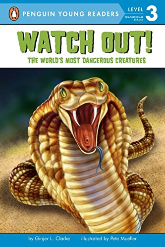Watch Out!: The World's Most Dangerous Creatures (Penguin Young Readers. Level 3)