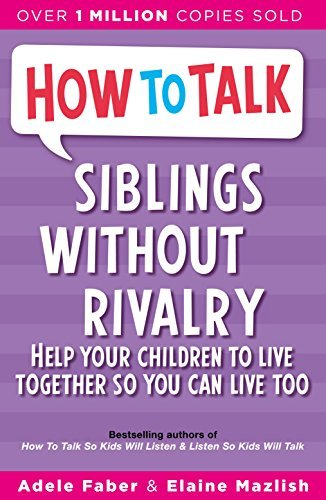 How to Talk: Siblings Without Rivalry: How to Help Your Children Live Together So You Can Live Too by Adele Faber (1999-07-22)