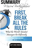 Marcus Buckingham's First Break All the Rules: What the World's Greatest Managers Do Differently Summary by Ant Hive Media (2016-04-10)