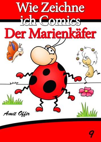 e Zeichne ich Comics - Der Marienkäfer (Zeichnen für Anfänger Bücher 9) (Marienkäfer-comic)