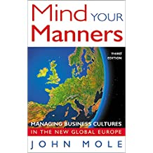 Mind Your Manners: Managing Business Cultures in the New Global Europe: Managing Business Culture in a Global Europe