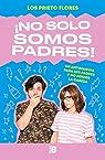 ¡No solo somos padres!: Un antimanual para ser padres y no perder la cabeza par Los Prieto Flores