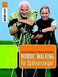 Nordic Walking für Späteinsteiger: Praktische Übungen für einen leichten Einstieg in jedem Alter -