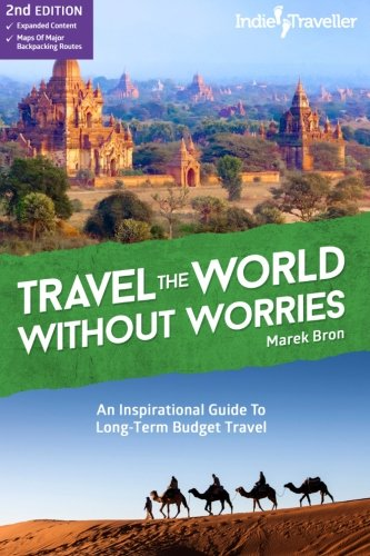Travel the World Without Worries: An Inspirational Guide To Budget Travel por Marek Bron