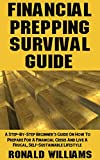 Financial Prepping Survival Guide: A Step-By-Step Beginner's Guide On How To Prepare For A Financial Crisis And Live A Frugal, Self-Sustainable Lifestyle