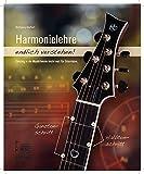 Harmonielehre endlich verstehen!: Einstieg in die Musiktheorie (nicht nur) für Gitarristen.