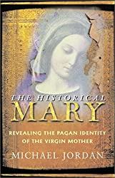 The Historical Mary: Revealing the Pagan Identity of the Virgin Mary
