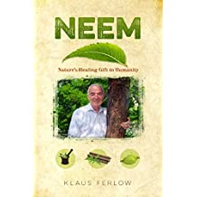 Neem - Nature's Healing Gift To Humanity (English Edition)