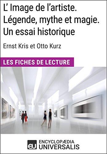 L'Image de l'artiste. Lgende, mythe et magie. Un essai historique d'Ernst Kris et Otto Kurz: Les Fiches de lecture d'Universalis